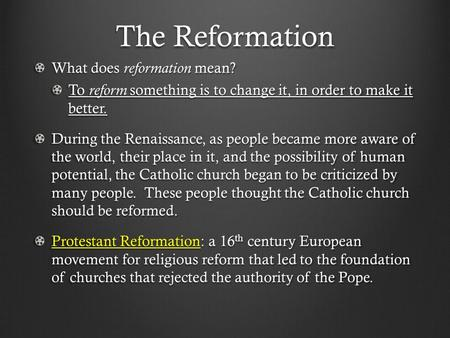 The Reformation What does reformation mean? To reform something is to change it, in order to make it better. During the Renaissance, as people became more.