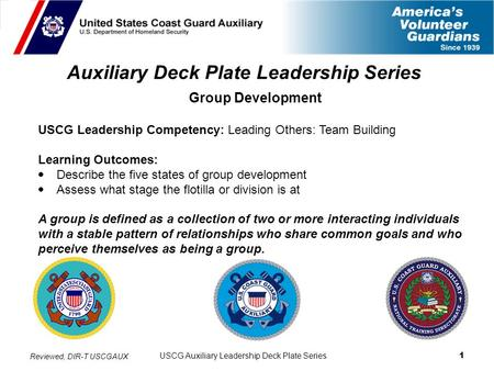 USCG Auxiliary Leadership Deck Plate Series 1 Auxiliary Deck Plate Leadership Series Group Development USCG Leadership Competency: Leading Others: Team.