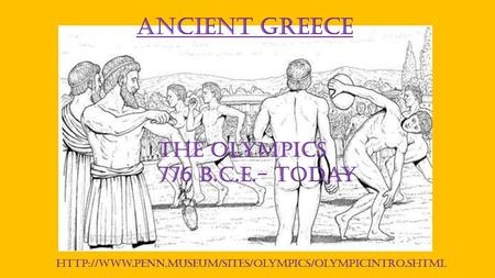 Ancient Greece The Olympics 776 B.C.E.- Today