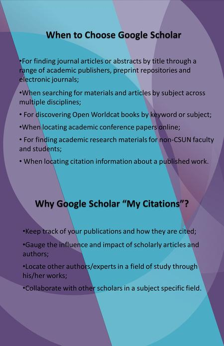 When to Choose Google Scholar For finding journal articles or abstracts by title through a range of academic publishers, preprint repositories and electronic.