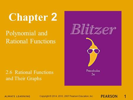 Chapter 2 Polynomial and Rational Functions Copyright © 2014, 2010, 2007 Pearson Education, Inc. 1 2.6 Rational Functions and Their Graphs.