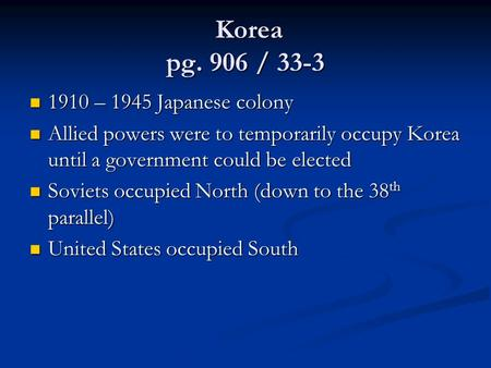 Korea pg. 906 / 33-3 Korea pg. 906 / 33-3 1910 – 1945 Japanese colony 1910 – 1945 Japanese colony Allied powers were to temporarily occupy Korea until.
