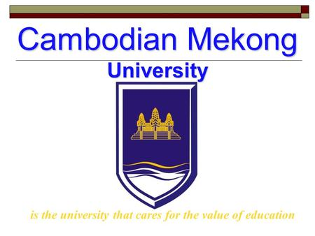 Cambodian Mekong University is the university that cares for the value of education.