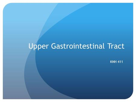 Upper Gastrointestinal Tract KNH 411. Upper GI – A&P Stomach - Motility Filling, storage, mixing, emptying 50 mL empty – stretches to 1000 mL Pyloric.