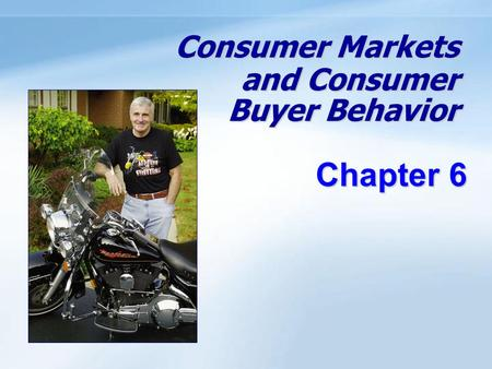 Consumer Markets and Consumer Buyer Behavior Chapter 6.