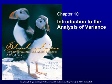Aron, Aron, & Coups, Statistics for the Behavioral and Social Sciences: A Brief Course (3e), © 2005 Prentice Hall Chapter 10 Introduction to the Analysis.