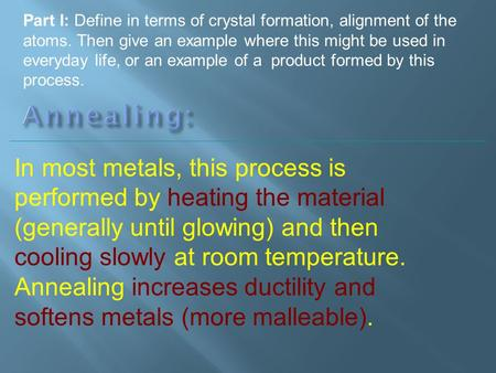 Part I: Define in terms of crystal formation, alignment of the atoms. Then give an example where this might be used in everyday life, or an example of.