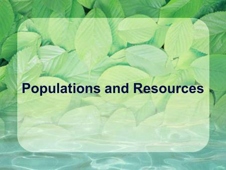 Populations and Resources. Population Is a group of organisms of one species that lives in the same place, at the same time, and can successfully reproduce.