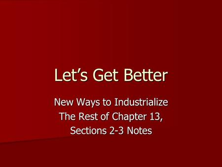 Let's Get Better New Ways to Industrialize The Rest of Chapter 13, Sections 2-3 Notes.