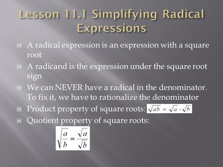  A radical expression is an expression with a square root  A radicand is the expression under the square root sign  We can NEVER have a radical in the.
