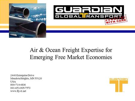 Air & Ocean Freight Expertise for Emerging Free Market Economies 2440 Enterprise Drive Mendota Heights, MN 55120 USA 800-714-4836 001-651-905-7573 www.fly-it.net.