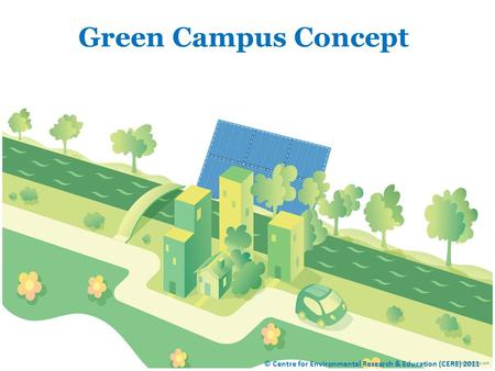 Green Campus Concept © Centre for Environmental Research & Education (CERE) 2011.