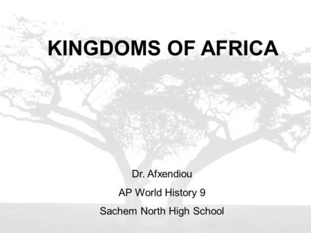 KINGDOMS OF AFRICA Dr. Afxendiou AP World History 9 Sachem North High School.
