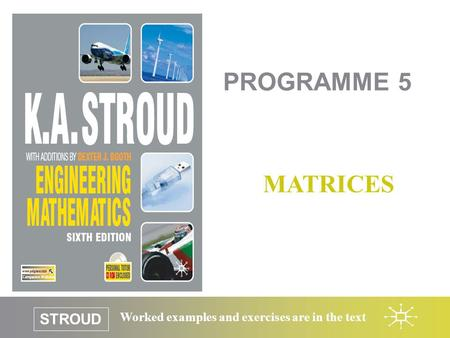 STROUD Worked examples and exercises are in the text PROGRAMME 5 MATRICES.