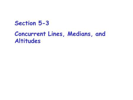 Section 5-3 Concurrent Lines, Medians, and Altitudes.