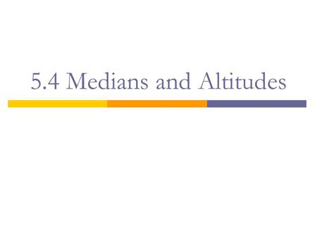 5.4 Medians and Altitudes. Vocabulary…  Concurrent- 3 or more lines, rays, or segments that intersect at the same point  Median of a Triangle – a segment.