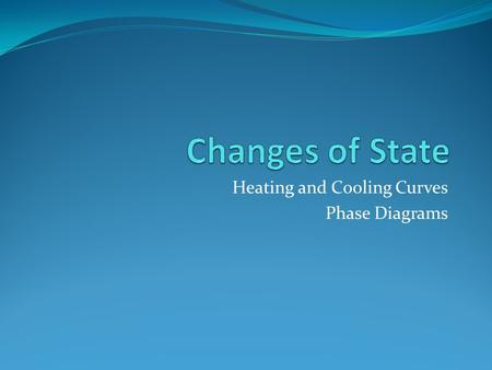 Heating and Cooling Curves Phase Diagrams. Objectives Discuss the following: evaporation condensation molar heat of vaporization molar heat of fusion.