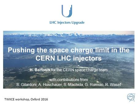 Pushing the space charge limit in the CERN LHC injectors H. Bartosik for the CERN space charge team with contributions from S. Gilardoni, A. Huschauer,