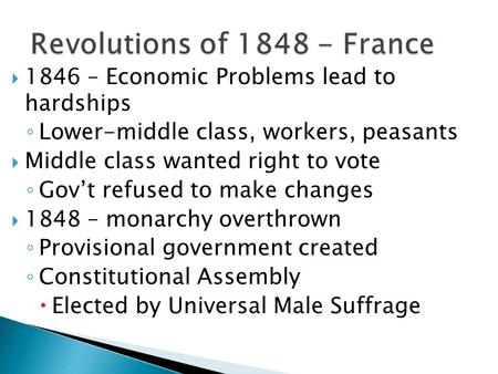  1846 – Economic Problems lead to hardships ◦ Lower-middle class, workers, peasants  Middle class wanted right to vote ◦ Gov't refused to make changes.