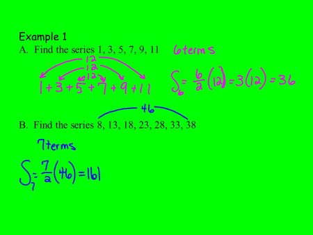 Example 1 A. Find the series 1, 3, 5, 7, 9, 11 B. Find the series 8, 13, 18, 23, 28, 33, 38.