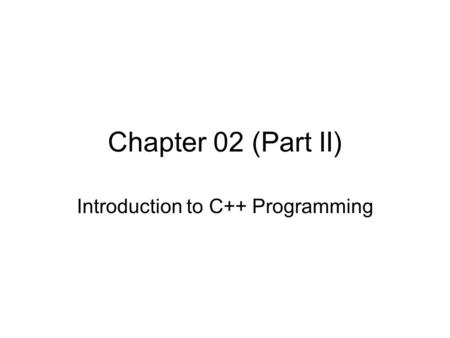 Chapter 02 (Part II) Introduction to C++ Programming.