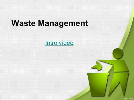 Waste Management Intro video. WASTING RESOURCES Solid waste: any unwanted or discarded material we produce that is not a liquid or gas. –Municipal solid.