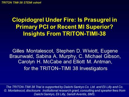 TRITON TIMI-38 STEMI cohort Clopidogrel Under Fire: Is Prasugrel in Primary PCI or Recent MI Superior? Insights From TRITON-TIMI-38 Gilles Montalescot,