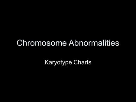 Chromosome Abnormalities Karyotype Charts. I single Y chromosome is a sufficient to produce maleness while its absence is necessary for femaleness……