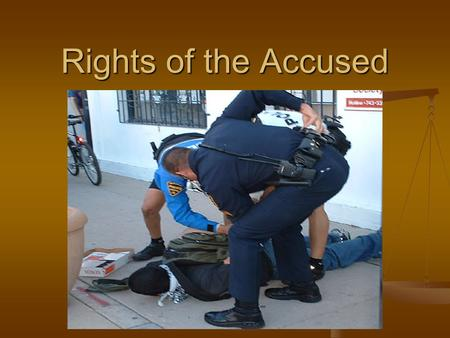Rights of the Accused. 1. Arrest With a warrant: a) based on probable cause b) warrant obtained from a judge presented with probable cause With a warrant: