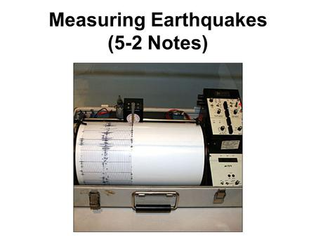 Measuring Earthquakes (5-2 Notes). Magnitude = a measure of an earthquake's strength Based on seismic waves.