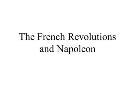 The French Revolutions and Napoleon. The French Revolution Begins.
