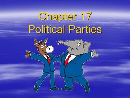 Chapter 17 Political Parties. What is a Political Party?  An organization of people  Share the same ideas of government  Members committed to party.