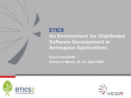 ETICS An Environment for Distributed Software Development in Aerospace Applications SpaceTransfer09 Hannover Messe, 20.-24. April 2009.