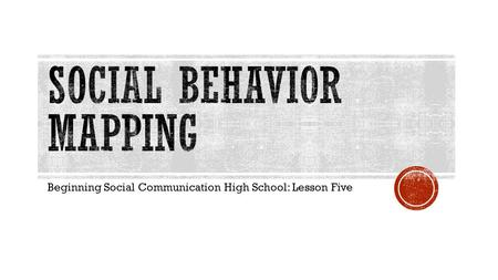 Beginning Social Communication High School: Lesson Five.