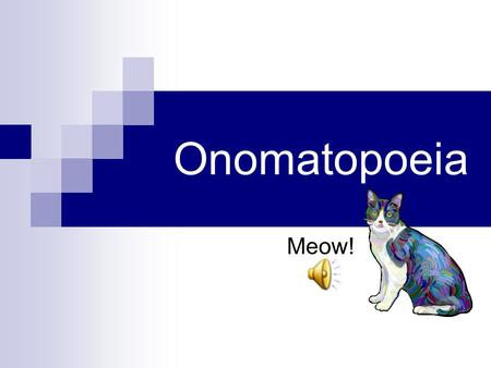 Onomatopoeia Meow! What is Onomatopoeia?  Onomatopoeia is a word or group of words that imitates sound it is describing. quack, quack.