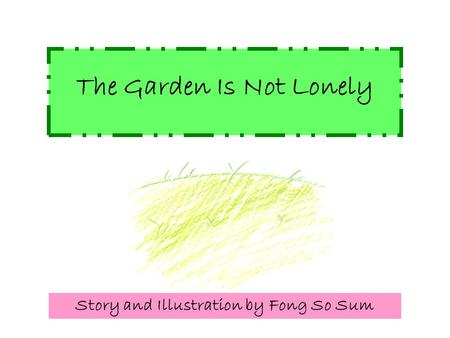 The Garden Is Not Lonely Story and Illustration by Fong So Sum.