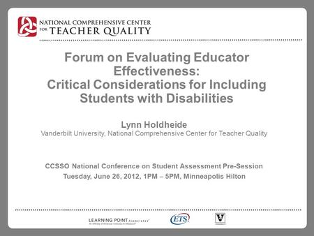 Forum on Evaluating Educator Effectiveness: Critical Considerations for Including Students with Disabilities Lynn Holdheide Vanderbilt University, National.