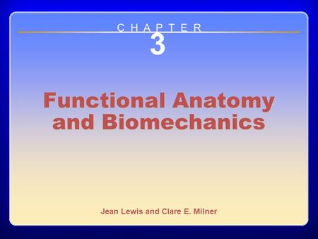 Chapter 3 3 Functional Anatomy and Biomechanics Jean Lewis and Clare E. Milner C H A P T E R.