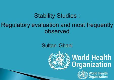 Stability Studies : Regulatory evaluation and most frequently observed Sultan Ghani.