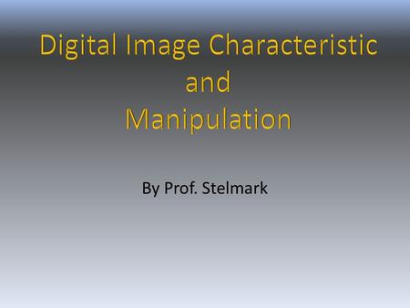By Prof. Stelmark. Digital Imaging In digital imaging, the latent image is stored as digital data and must be processed by the computer for viewing on.