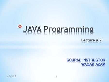 1 Lecture # 2. * Introducing Programming with an Example * Identifiers, Variables, and Constants * Primitive Data Types * Byte, short, int, long, float,