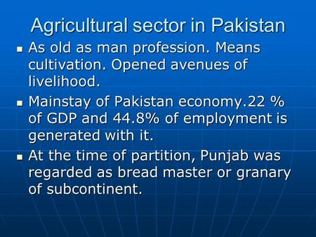 Agricultural sector in Pakistan As old as man profession. Means cultivation. Opened avenues of livelihood. As old as man profession. Means cultivation.