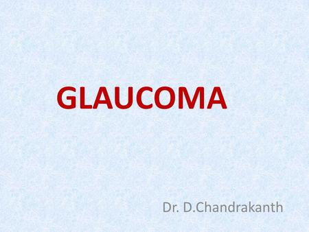 GLAUCOMA Dr. D.Chandrakanth. Chronic progressive Optic neuropathy by group of Ocular conditions( IOP ) Visual loss.