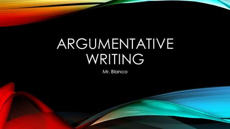 ARGUMENTATIVE WRITING Mr. Blanco. INTRODUCTION The introduction: Hook (OPTIONAL): where you grab the readers attention – get the readers excited about.