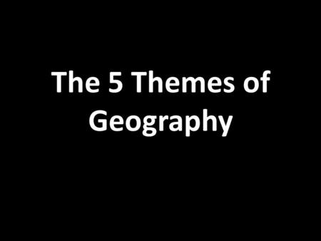 The 5 Themes of Geography. Geography Geography: the study of the earth's physical and human characteristics. Geographers use 5 themes to explain and understand.