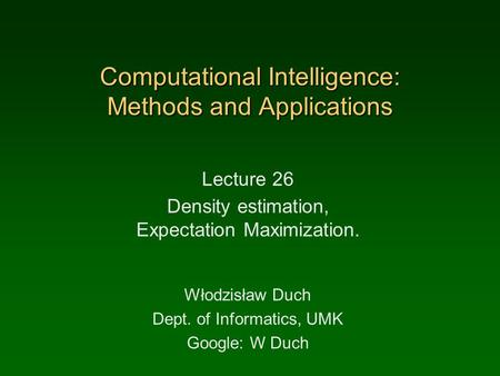 Computational Intelligence: Methods and Applications Lecture 26 Density estimation, Expectation Maximization. Włodzisław Duch Dept. of Informatics, UMK.