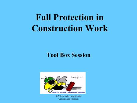 GA Tech Safety and Health Consultation Program Fall Protection in Construction Work Tool Box Session.