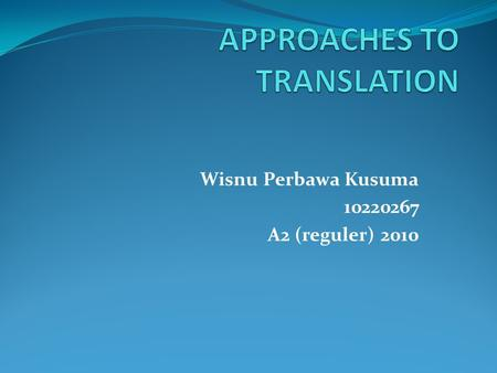 "Wisnu Perbawa Kusuma 10220267 A2 (reguler) 2010. The Definition of Translation Catford (1965: 20) supports, ""Translation is the replacement of the textual."