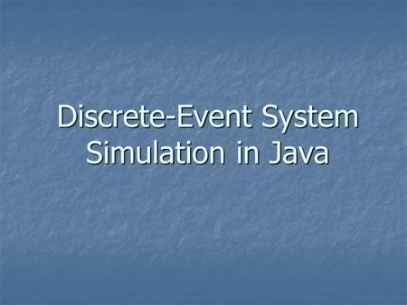 Discrete-Event System Simulation in Java. Discrete Event Systems New dynamic systems New dynamic systems Computer and communication networks Computer.