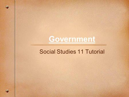 Government Social Studies 11 Tutorial. What is Included in This Presentation Foundation of Canadian Government Structure of Canada's government Parliamentary.
